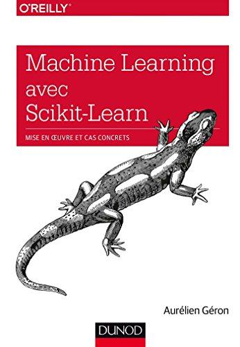 Machine Learning avec Scikit-Learn - Mise en oeuvre et cas concrets par Aurélien Géron
