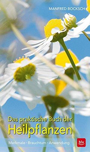 Das praktische Buch der Heilpflanzen: Merkmale · Brauchtum · Anwendung