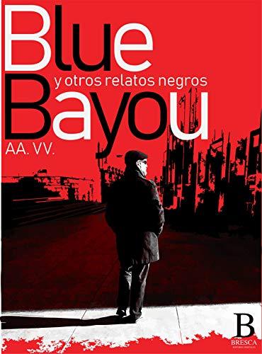 BLUE BAYOU y otros relatos negros por William Bale et al.