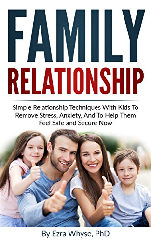 Family Relationship: Simple Relationship Techniques With Kids To Remove Stress, Anxiety, And To Help Them Feel Safe and Secure Now (English Edition)