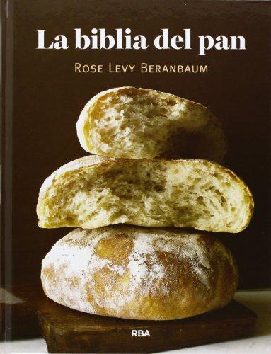 La biblia del pan (PRACTICA) por ROSE LEVY BERANBAUM