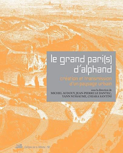 Le Grand Pari(s) d'Alphand. Création et transmission d'un paysage urbain par Collectif