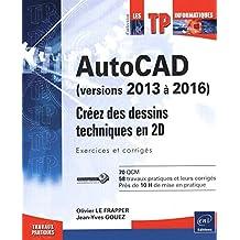 AutoCAD (versions 2013 à 2016) - Créez des dessins techniques en 2D - Exercices et corrigés