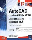 AutoCAD (versions 2013 à 2016) - Créez des dessins techniques en 2D - Exercices et corrigés...