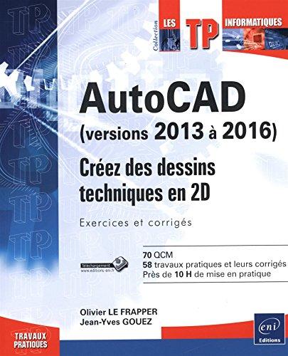 AutoCAD (versions 2013 à 2016) - Créez des dessins techniques en 2D - Exercices et corrigés par Jean-Yves GOUEZ Olivier LE FRAPPER