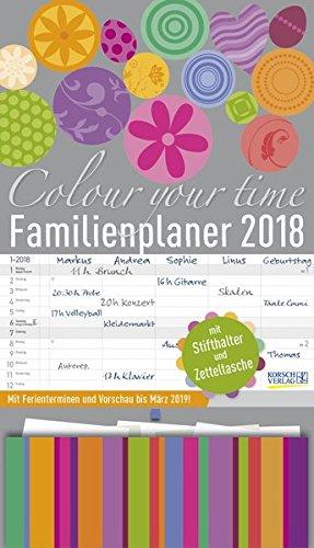 Familienplaner Colour your time 2018: Familienkalender, 5 große Spalten. Familientimer mit Ferienterminen, extra Spalte, Vorschau für 2019, Stifthalter und Zetteltasche. Format: 27 x 47 cm (Tasche 47)
