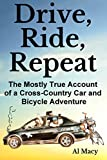 Drive, Ride, Repeat: The Mostly-True Account of a Cross-Country Car and Bicycle Adventure