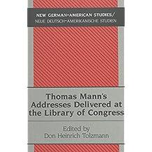 Thomas Mann's Addresses Delivered at the Library of Congress (New German-American Studies / Neue Deutsch-Amerikanische Studien)