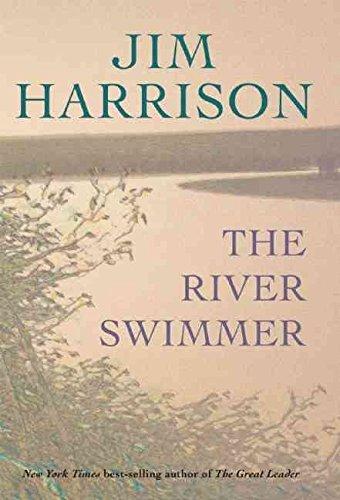[River Swimmer] (By: Jim Harrison) [published: September, 2013]