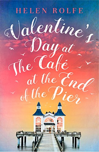Valentine's Day at the Café at the End of the Pier: Exclusive Free Short Story (English Edition) por Helen Rolfe
