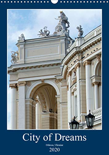 City of Dreams (Wall Calendar 2020 DIN A3 Portrait): Images of famous Odessa, Ukraine (Monthly calendar, 14 pages )