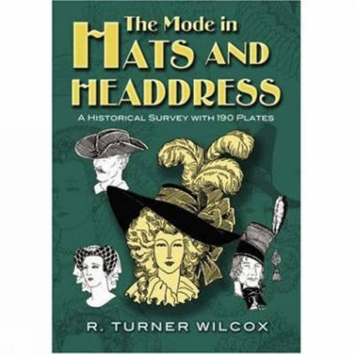 The Mode in Hats and Headdress: A Historical Survey with 190 Plates (Dover Fashion and Costumes)