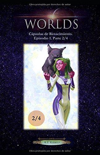 Worlds: Cápsulas de Renacimiento. Episodio 1. Parte 2/4