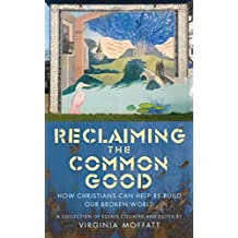 Reclaiming the Common Good: Can Christians Help Re-build Our Broken World?