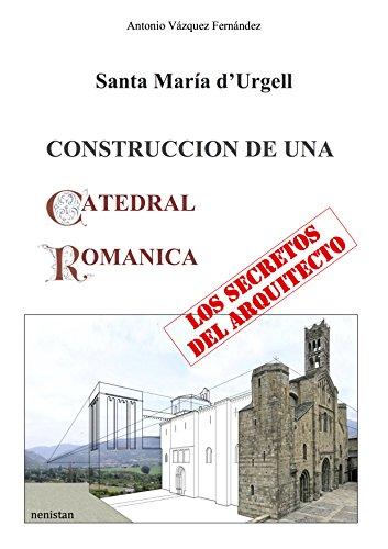 CONSTRUCCION DE UNA CATEDRAL ROMANICA: Los secretos del Arquitecto por Antonio Vazquez Fernandez