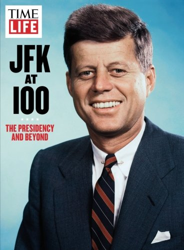 time-life-jfk-at-100-the-presidency-and-beyond