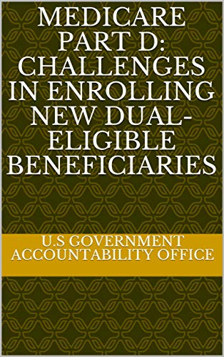 Medicare Part D: Challenges in Enrolling New Dual-Eligible Beneficiaries (English Edition)