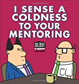 Dilbert: I Sense Coldness in Your Mentoring: A Dilbert Book (Dilbert Books (Paperback Andrews McMeel))