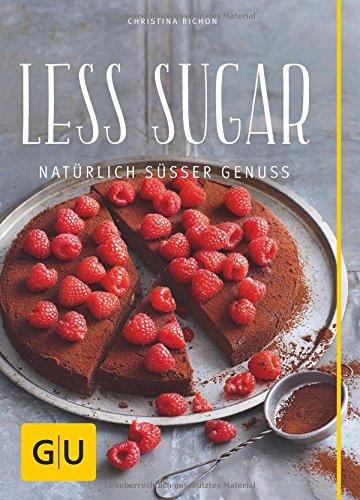 Less Sugar - Natürlich süßer Genuss (GU Diät & Gesundheit)