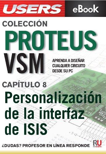 Proteus VSM: Personalización de la interfaz de ISIS (Colección Proteus VSM nº 8) por Victor Rossano