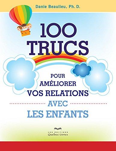 100 trucs pour améliorer vos relations avec les enfants (2e édition) par Danie Beaulieu