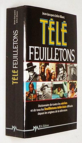 Télé feuilletons : Dictionnaire de toutes les séries et de tous les feuilletons télévisés diffusés depuis les origines de la télévision par Jelot-Blanc Jean-Jacques