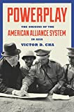 #10: Powerplay – The Origins of the American Alliance System in Asia (Princeton Studies in International History and Politics)