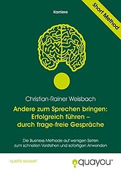 Andere zum Sprechen bringen: Erfolgreich führen - durch frage-freie Gespräche (Kommunikation 1) von [Weisbach, Christian-Rainer]