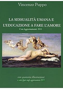 La sessualità umana e l'educazione a fare l'amore. Con Aggiornamenti 2011 di [Puppo, Vincenzo]