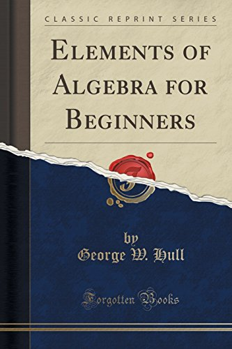 Elements of Algebra for Beginners (Classic Reprint)