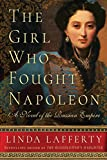 Front cover for the book The Girl Who Fought Napoleon: A Novel of the Russian Empire by Linda Lafferty