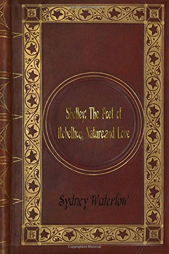 sydney-waterlow-shelley-the-poet-of-rebellion-nature-and-love