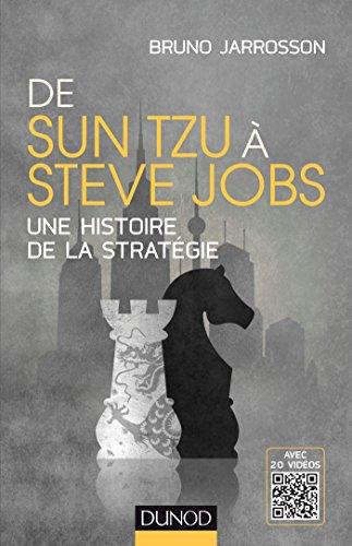 De Sun Tzu à Steve Jobs - Une histoire de la stratégie - Avec 20 vidéos par Bruno Jarrosson