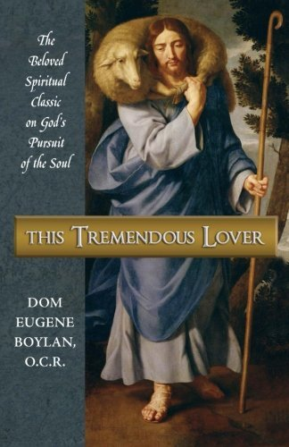 This Tremendous Lover: The Beloved Spiritual Classic on God's Pursuit of the Soul by Dom Eugene Boylan O.C.R. (2013-09-28)