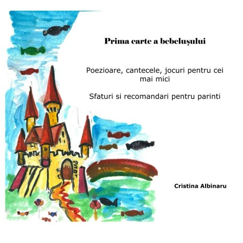 Prima carte a bebelusului: Poezioare, cantecele, jocuri pentru cei mai mici  Sfaturi si recomandari pentru parinti por Cristina Albinaru