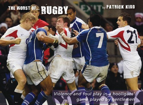 The Worst of Rugby: Violence and Foul Play in a Hooligans' Game Played by Gentlemen (Worst of Sports) by Patrick Kidd (2009-04-30) par Patrick Kidd