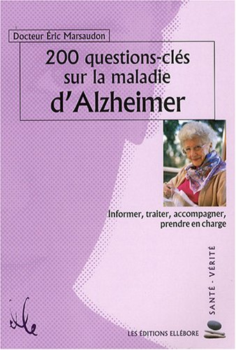 200 Questions-clés sur la maladie d'Alzheimer : Informer, traiter, accompagner, prendre en charge