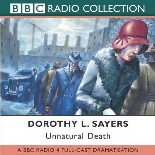 Unnatural Death: BBC Radio 4 Full-cast Dramatisation (BBC Radio Collection) by Dorothy L. Sayers (2002-05-07)