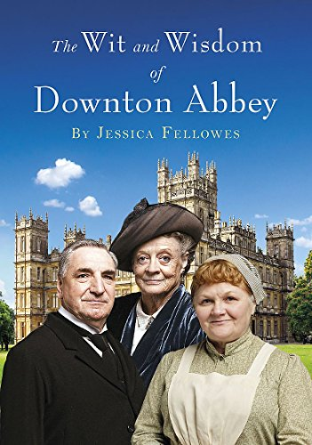 The Wit and Wisdom of Downton Abbey por Jessica Fellowes