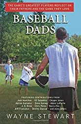 Baseball Dads: The Game's Greatest Players Reflect on Their Fathers's and the Game They Love by Wayne Stewart (2012-05-01)