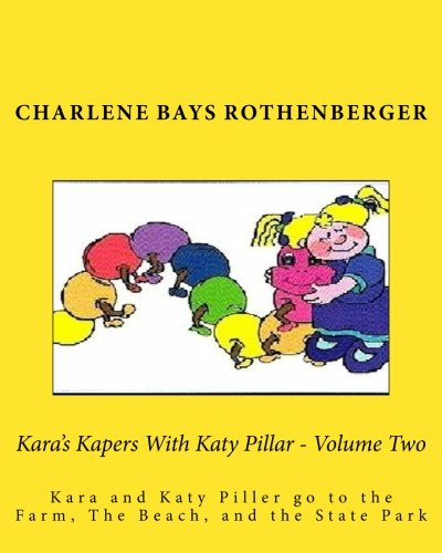 Kara's Kapers With Katy Pillar - Volume Two: Kara and Katy Piller go to the Farm, The Beach, and the State Park: Volume 2