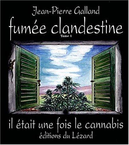 Fumée clandestine : Tome 1, Il était une fois le cannabis par Jean-Pierre Galland