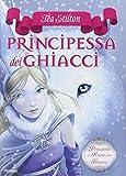Scarica Libro La principessa dei ghiacci Principesse del regno della fantasia 1 (PDF,EPUB,MOBI) Online Italiano Gratis
