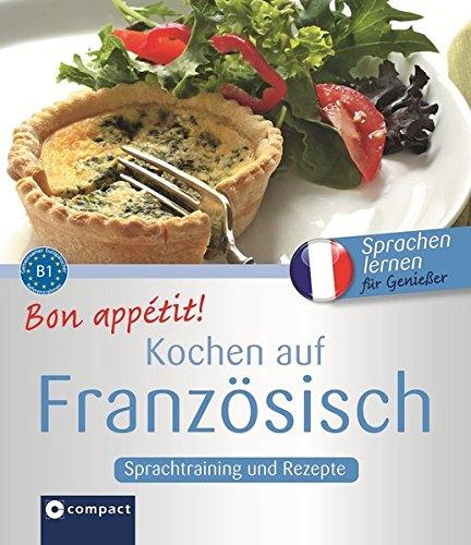 Bon appétit! Kochen auf Französisch: Französisch lernen für Genießer - B1 - Französisch Kochen