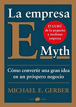 La empresa E-Myth: Cómo convertir una gran idea en un negocio próspero de [Gerber, Michael E.]