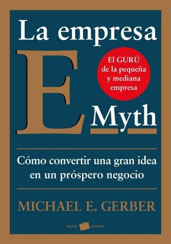 La empresa E-Myth: Cómo convertir una gran idea en un negocio próspero por Michael E. Gerber
