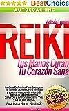 REIKI: Tus Manos Curan, Tu Corazón Sana - AUTO COACHING: La Guía Definitiva para Principiantes, aumenta tu energía sanando tu vida y la de los demás liberando ... ahora en AMAZON nº 2) (Spanish Edition)