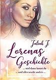 Lorenas Geschichte 1: ... und dann kamst du ... und alles wurde anders ...