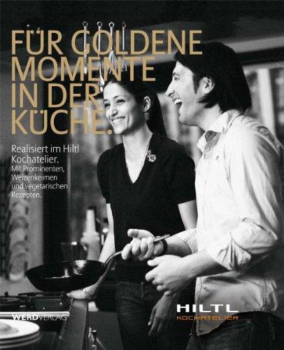Für goldene Momente in der Küche: Realisiert im Hiltl Kochatelier. Mit Prominenten, Weizenkeimen und vegetarischen Rezepten.