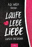Laufe Lebe Liebe: zurück ins Leben